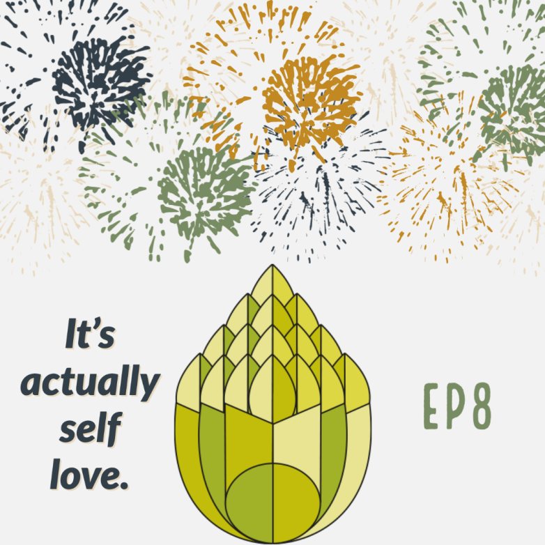 """Podcast cover art: a white background with multi-coloured firework explosions and a green hop below with text saying """"It's actually self love. Episode 8""""."""